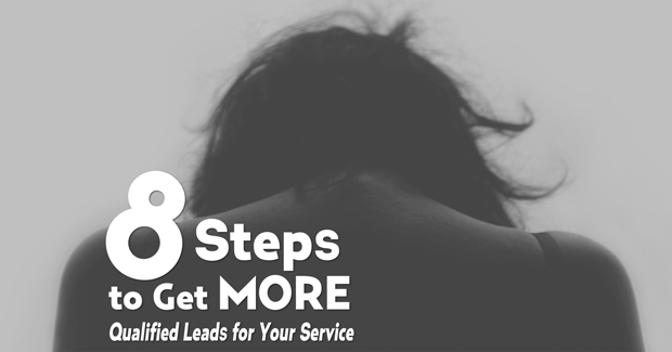8 Steps to Get More Qualified Leads for Your Service